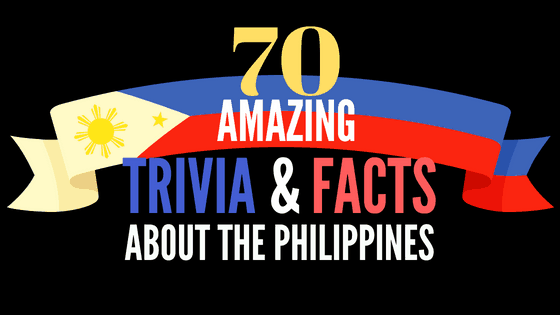 70 Amazing Trivia and Facts About the Philippines that Will