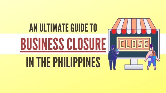 How To Close A Business In The Philippines In 2020 An Ultimate Guide